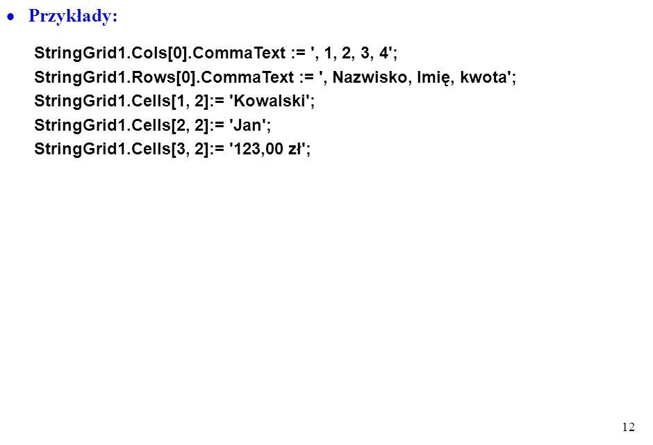Przykłady: StringGrid1.Cols[0].CommaText := , 1, 2, 3, 4 ;